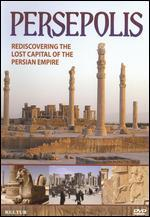 Persepolis: Rediscovering the Lost Capital of the Persian Empire