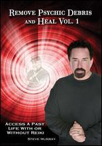 Remove Psychic Debris and Heal Vol. 1: Access a Past Life with or Without Reiki