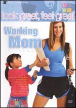 Look Great, Feel Great: Working Mom Fitness