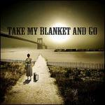Take My Blanket and Go
