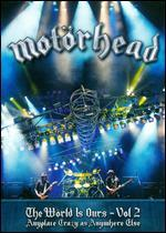 Motorhead: The World Is Ours, Vol. 2 - Anyplace Crazy As Anywhere Else