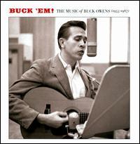 Buck 'Em!: The Music of Buck Owens (1955-1967) - Buck Owens