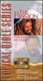 Topical Bible: The Passion - the Last Days of Christ