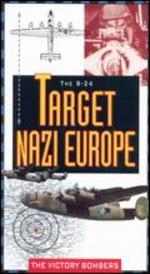 The B-24 Target Nazi Europe: The Victory Bombers