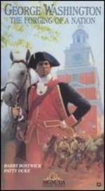George Washington: The Forging of a Nation