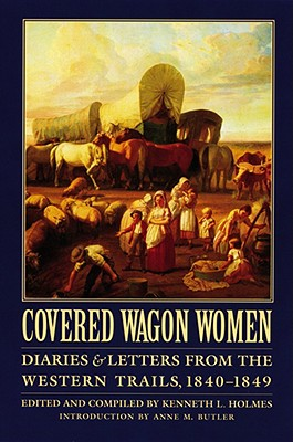 Covered Wagon Women, Volume 1: Diaries and Letters from the Western Trails, 1840-1849 - Holmes, Kenneth (Compiled by), and Butler, Anne M (Introduction by)