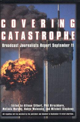 Covering Catastrophe - Gilbert, Allison (Editor), and Hirschkorn, Phil (Editor), and Keizer, Mervyn (Editor)