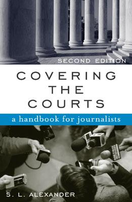 Covering the Courts: A Handbook for Journalists - Alexander, S L
