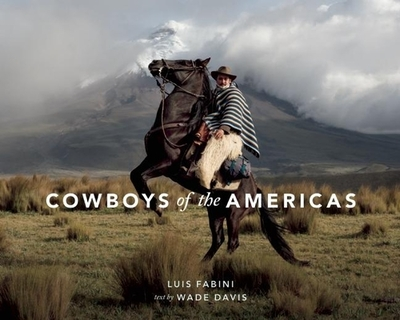Cowboys of the Americas - Fabini, Luis (Photographer), and Davis, Wade, Professor, PhD (Text by)
