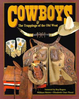 Cowboys & the Trappings of the Old West - Manns, William, and Berney, Charlotte, and Flood, Elizabeth Clair