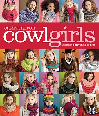 Cowl Girls: The Neck's Big Thing to Knit - Carron, Cathy