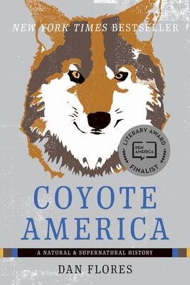 Coyote America: A Natural and Supernatural History - Flores, Dan