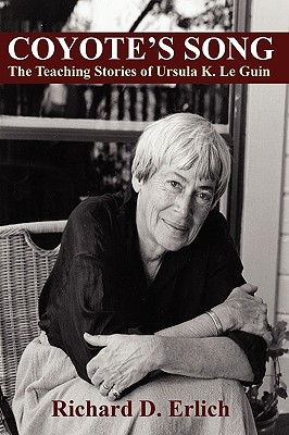 Coyote's Song: The Teaching Stories of Ursula K. Le Guin - Erlich, Richard D