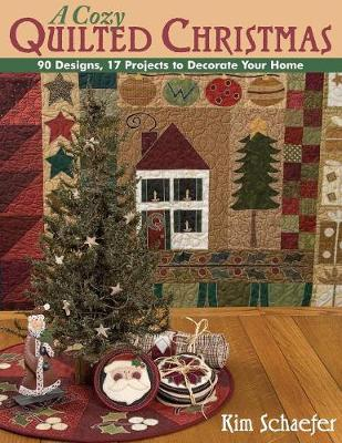Cozy Quilted Christmas: 90 Designs, 17 Projects to Decorate Your Home - Schaefer, Kim