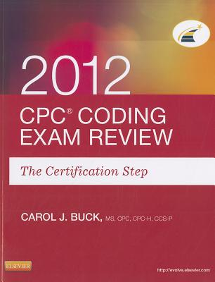 Cpc Coding Exam Review 2012: The Certification Step - Buck, Carol J