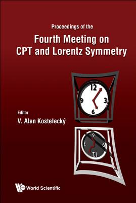 Cpt And Lorentz Symmetry - Proceedings Of The Fourth Meeting - Kostelecky, V. Alan (Editor)