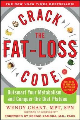 Crack the Fat-Loss Code: Outsmart Your Metabolism and Conquer the Diet Plateau - Chant, Wendy