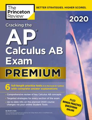 Cracking the AP Calculus AB Exam 2020, Premium Edition: 6 Practice Tests + Complete Content Review - The Princeton Review