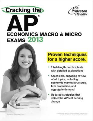 Cracking the AP Economics Macro & Micro Exams, 2013 Edition - Princeton Review