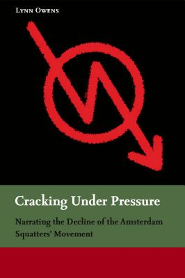 Cracking Under Pressure: Narrating the Decline of the Amsterdam Squatters' Movement - Owens, Lynn