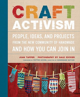 Craft Activism: People, Ideas, and Projects from the New Community of Handmade and How You Can Join in - Tapper, Joan