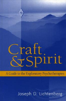 Craft and Spirit: A Guide to the Exploratory Psychotherapies - Lichtenberg, Joesph D