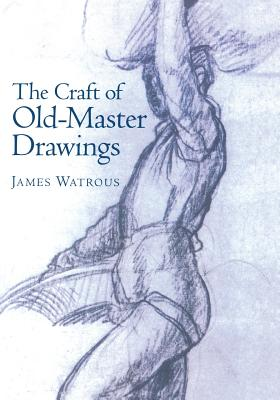 Craft of Old-Master Drawings - Watrous, James
