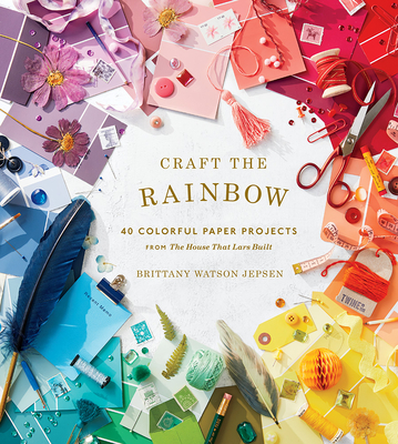 Craft the Rainbow: 40 Colorful Paper Projects from The House That Lars Built - Glaser, Milton