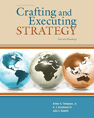 Crafting and Executing Strategy: Text and Readings - Thompson, Arthur, Jr., and Strickland, A J, III, and Gamble, John E