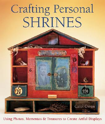 Crafting Personal Shrines: Using Photos, Mementos & Treasures to Create Artful Displays - Owen, Carol
