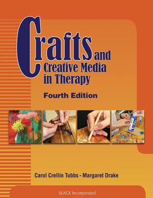 Crafts and Creative Media in Therapy - Tubbs, Carol, Ma, Otr/L, and Drake, Margaret, PhD, Otr/L, Faota