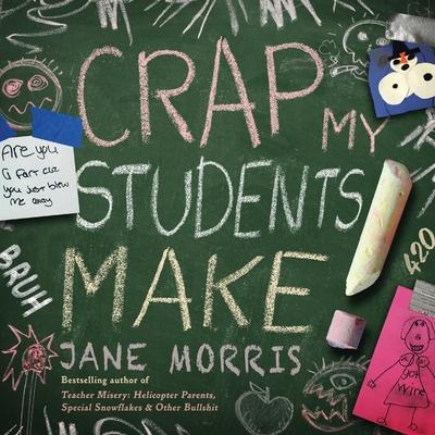 Crap My Students Make - Morris, Jane