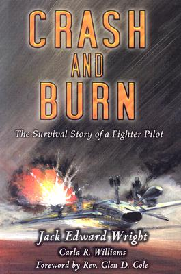 Crash and Burn: The Survival Story of a Fighter Pilot - Wright, Jack Edward, and Williams, Carla R, and Cole, Glen D, Reverend (Foreword by)