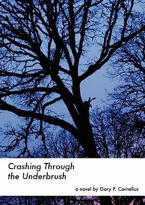 Crashing Through the Underbrush - Cornelius, Gary
