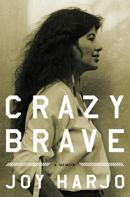 Crazy Brave: A Memoir - Harjo, Joy