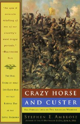 Crazy Horse and Custer: The Parallel Lives of Two American Warriors - Ambrose, Stephen E