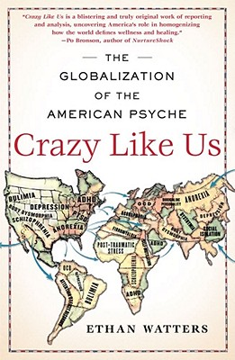 Crazy Like Us: The Globalization of the American Psyche - Watters, Ethan