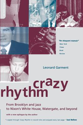 Crazy Rhythm: My Journey from Brooklyn, Jazz, and Wall Street to Nixon's White House, Watergate, and Beyond... - Garment, Leonard