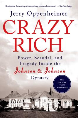 Crazy Rich: Power, Scandal, and Tragedy Inside the Johnson & Johnson Dynasty - Oppenheimer, Jerry