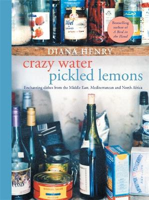 Crazy Water, Pickled Lemons: Enchanting dishes from the Middle East, Mediterranean and North Africa - Henry, Diana