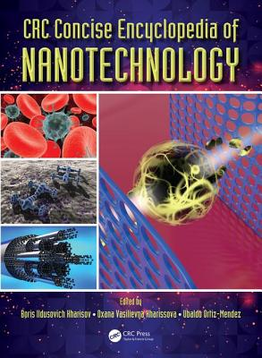 Crc Concise Encyclopedia of Nanotechnology - Kharisov, Boris Ildusovich (Editor), and Kharissova, Oxana Vasilievna (Editor), and Ortiz-Mendez, Ubaldo (Editor)