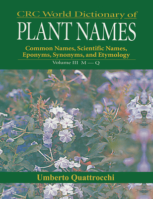 CRC World Dictionary of Plant Nmaes: Common Names, Scientific Names, Eponyms, Synonyms, and Etymology - Quattrocchi, Umberto