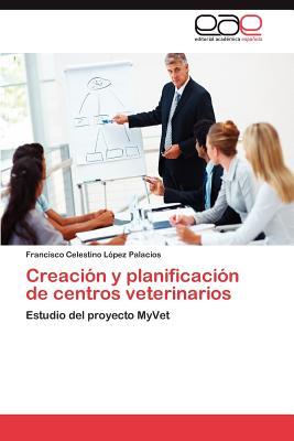 Creacion y Planificacion de Centros Veterinarios - L Pez Palacios, Francisco Celestino, and Lopez Palacios, Francisco Celestino