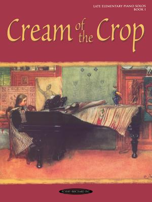 Cream of the Crop, Bk 1 - Alfred Publishing (Editor), and Warner Brothers Publications (Creator)