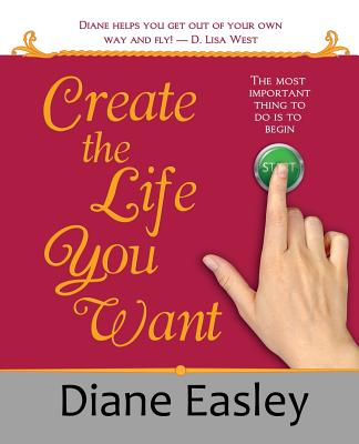 Create the Life You Want - Easley, Diane