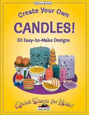 Create Your Own Candles!: 30 Easy-To-Make Designs - Check, Laura