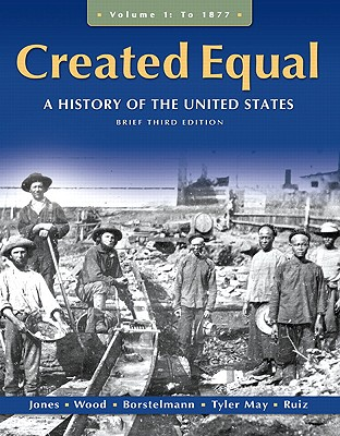Created Equal: A History of the United States, Brief Edition, Volume 1 - Jones, Jacqueline A., and Wood, Peter H., and Borstelmann, Thomas
