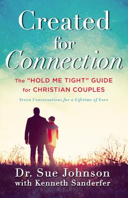 "Created for Connection: The ""hold Me Tight"" Guide for Christian Couples - Johnson, Sue, Dr., and Sanderfer, Kenneth"