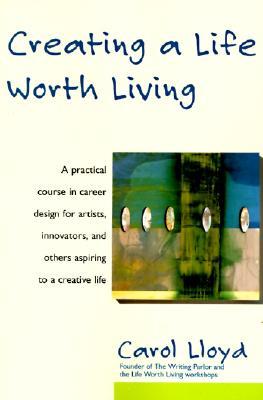 Creating a Life Worth Living - Lloyd, Carol