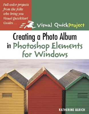 Creating a Photo Album in Photoshop Elements for Windows: Visual Quickproject Guide - Ulrich, Katherine